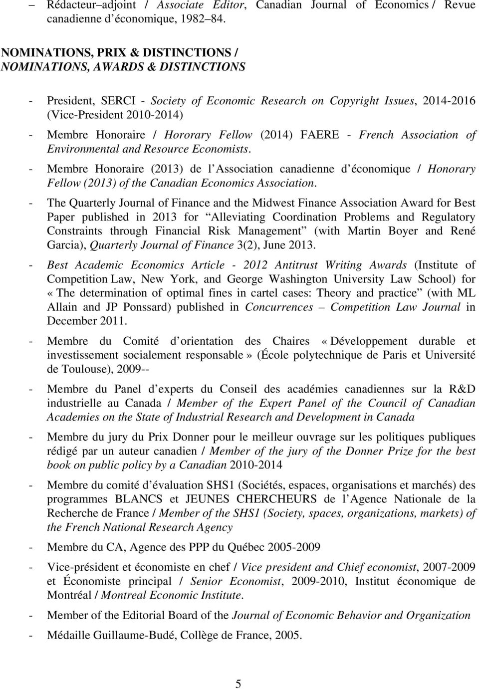 Hororary Fellow (2014) FAERE - French Association of Environmental and Resource Economists.