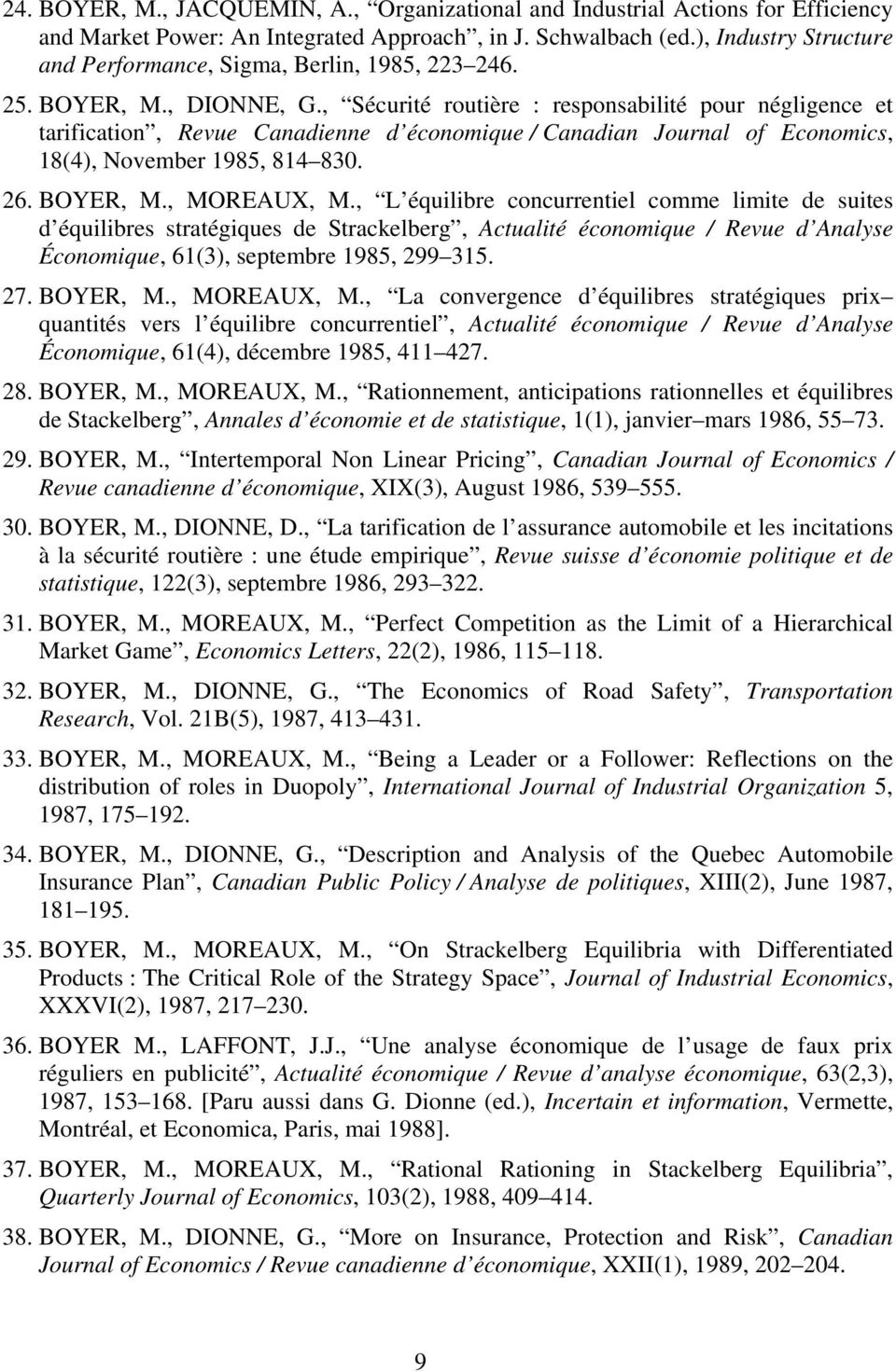 , Sécurité routière : responsabilité pour négligence et tarification, Revue Canadienne d économique / Canadian Journal of Economics, 18(4), November 1985, 814 830. 26. BOYER, M., MOREAUX, M.