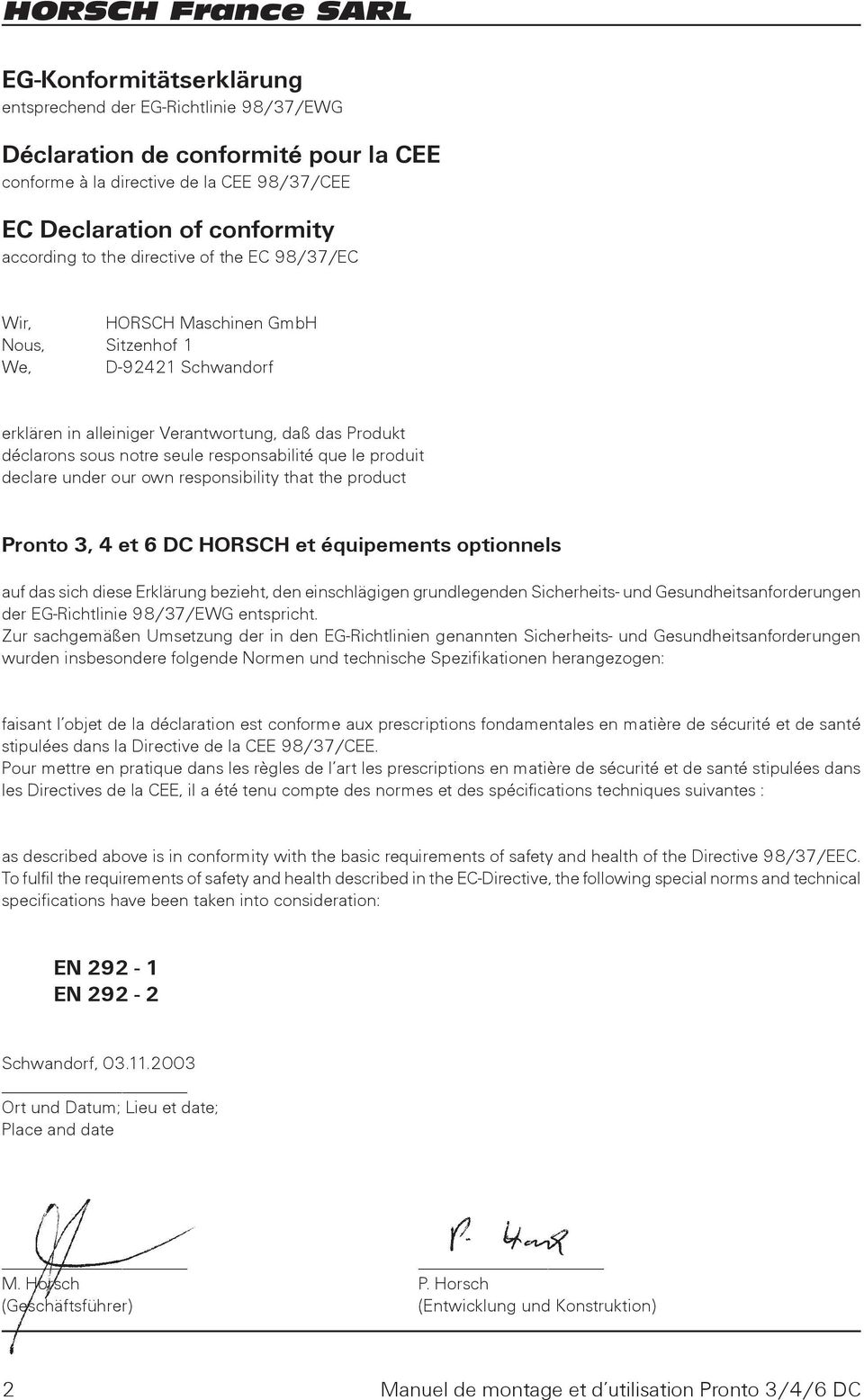 produit declare under our own responsibility that the product Pronto 3, 4 et 6 DC HORSCH et équipements optionnels auf das sich diese Erklärung bezieht, den einschlägigen grundlegenden Sicherheits-