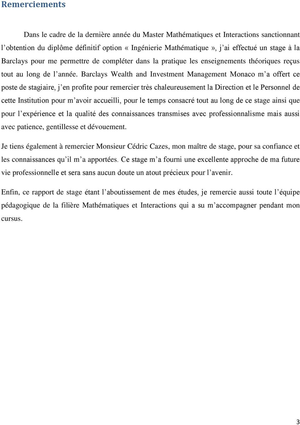 Barclays Wealth and Investment Management Monaco m a offert ce poste de stagiaire, j en profite pour remercier très chaleureusement la Direction et le Personnel de cette Institution pour m avoir