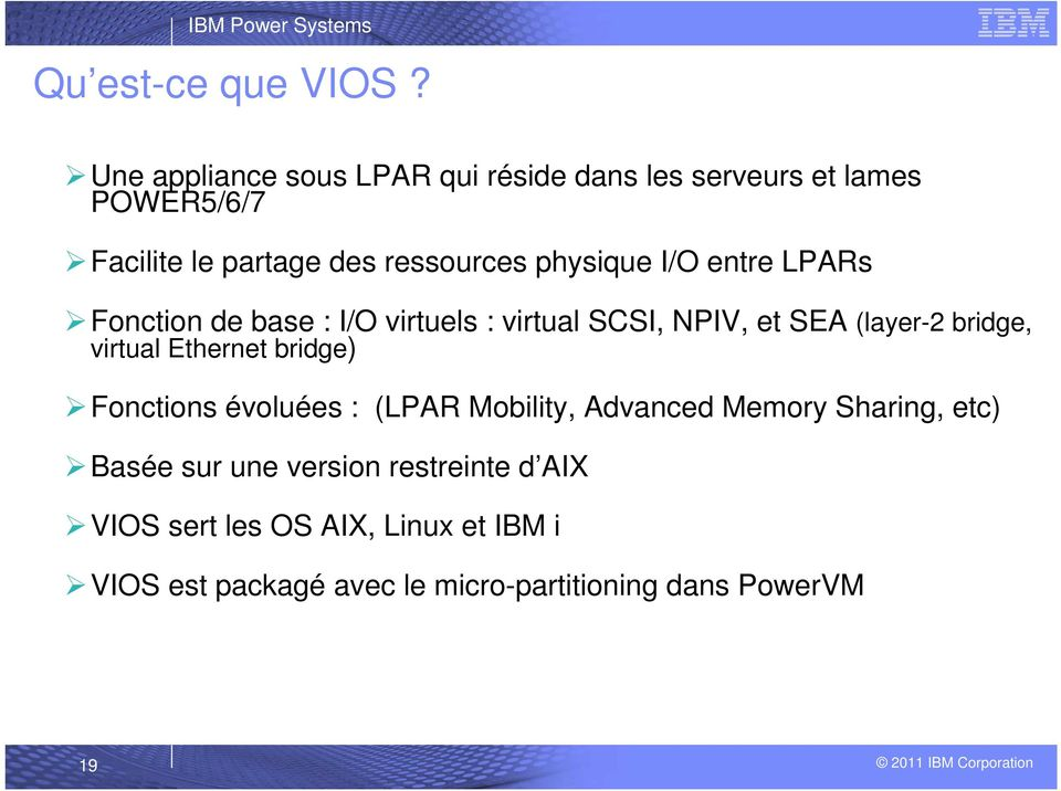 I/O entre LPARs Fonction de base : I/O virtuels : virtual SCSI, NPIV, et SEA (layer-2 bridge, virtual Ethernet bridge)