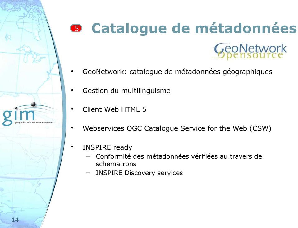 OGC Catalogue Service for the Web (CSW) INSPIRE ready Conformité des