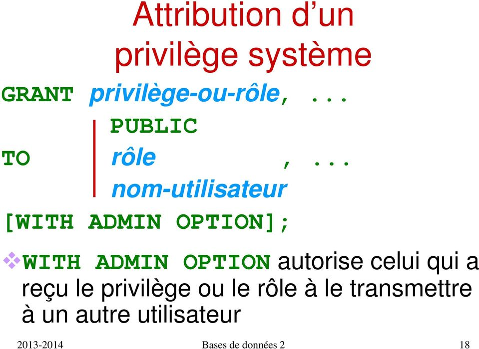 .. nom-utilisateur [WITH ADMIN OPTION]; WITH ADMIN OPTION