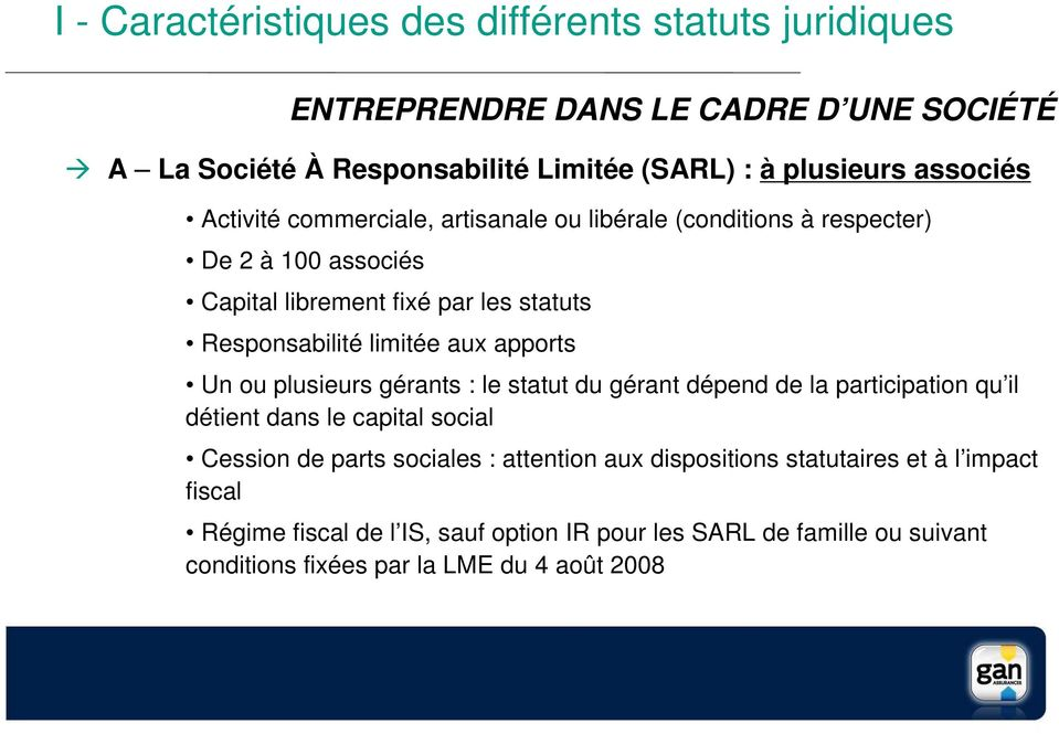gérants : le statut du gérant dépend de la participation qu il détient dans le capital social Cession de parts sociales : attention aux