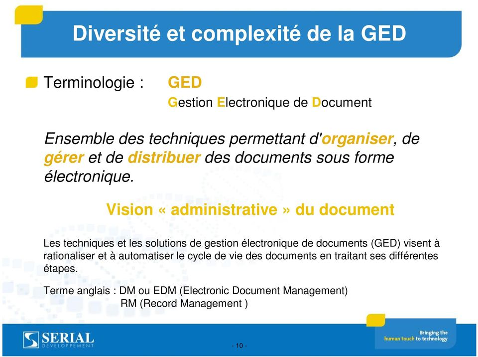 Vision «administrative» du document Les techniques et les solutions de gestion électronique de documents (GED) visent à