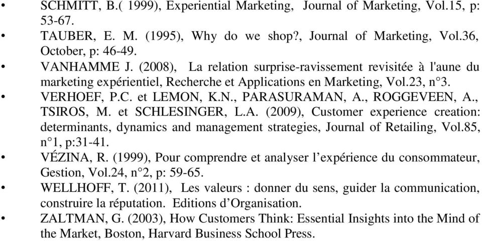 , TSIROS, M. et SCHLESINGER, L.A. (2009), Customer experience creation: determinants, dynamics and management strategies, Journal of Retailing, Vol.85, n 1, p:31-41. VÉZINA, R.