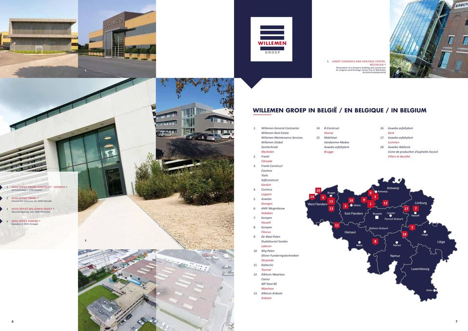 WILLEMEN GROEP» Boerenkrijgstraat 1, 2800 Mechelen HEAD OFFICE ASWEBO» Booiebos 4, 901 Drongen. 2. 2. 1. Willemen General Contractor Willemen Real Estate Willemen Maintenance Services Willemen Global Sanitechniek Mechelen 2.