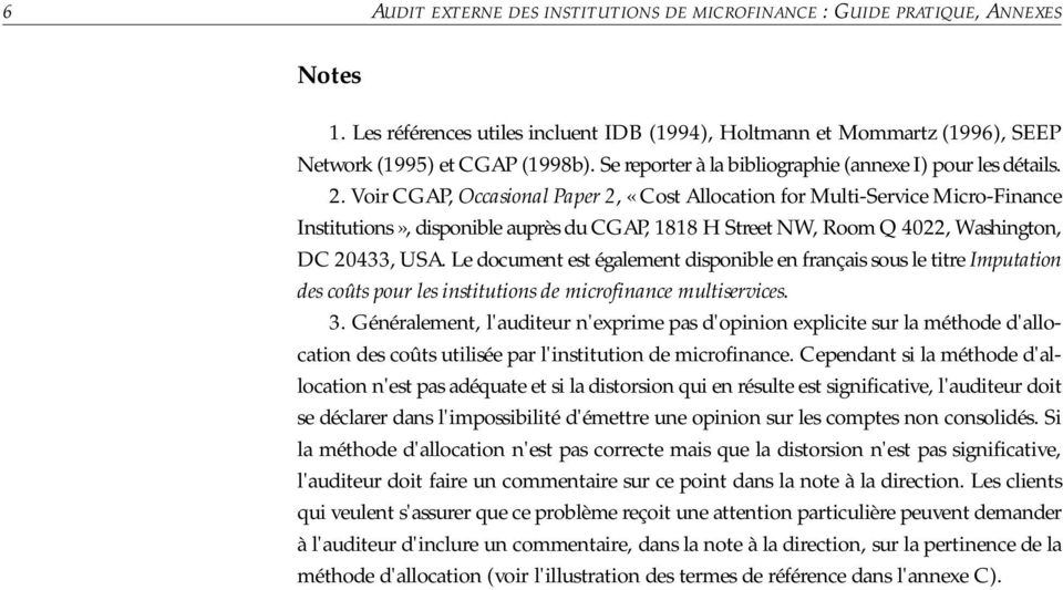 Voir CGAP, Occasional Paper 2, «Cost Allocation for Multi-Service Micro-Finance Institutions», disponible auprès du CGAP, 1818 H Street NW, Room Q 4022, Washington, DC 20433, USA.