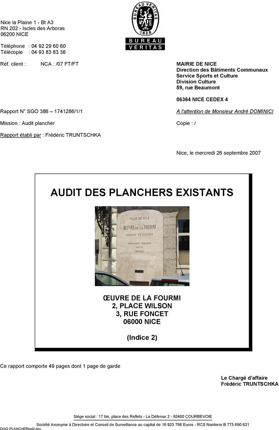 plancher A l'attention de Monsieur André DOMINICI Copie : / Rapport établi par : Frédéric TRUNTSCHKA Nice, le mercredi 26 septembre 2007 AUDIT DES PLANCHERS EXISTANTS ŒUVRE DE LA FOURMI 2, PLACE