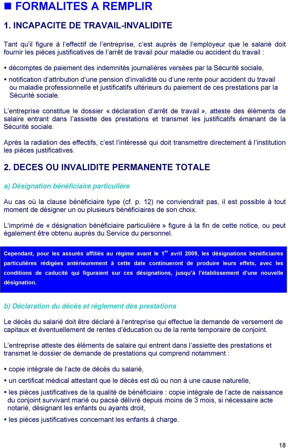 ou accident du travail : décomptes de paiement des indemnités journalières versées par la Sécurité sociale, notification d attribution d une pension d invalidité ou d une rente pour accident du