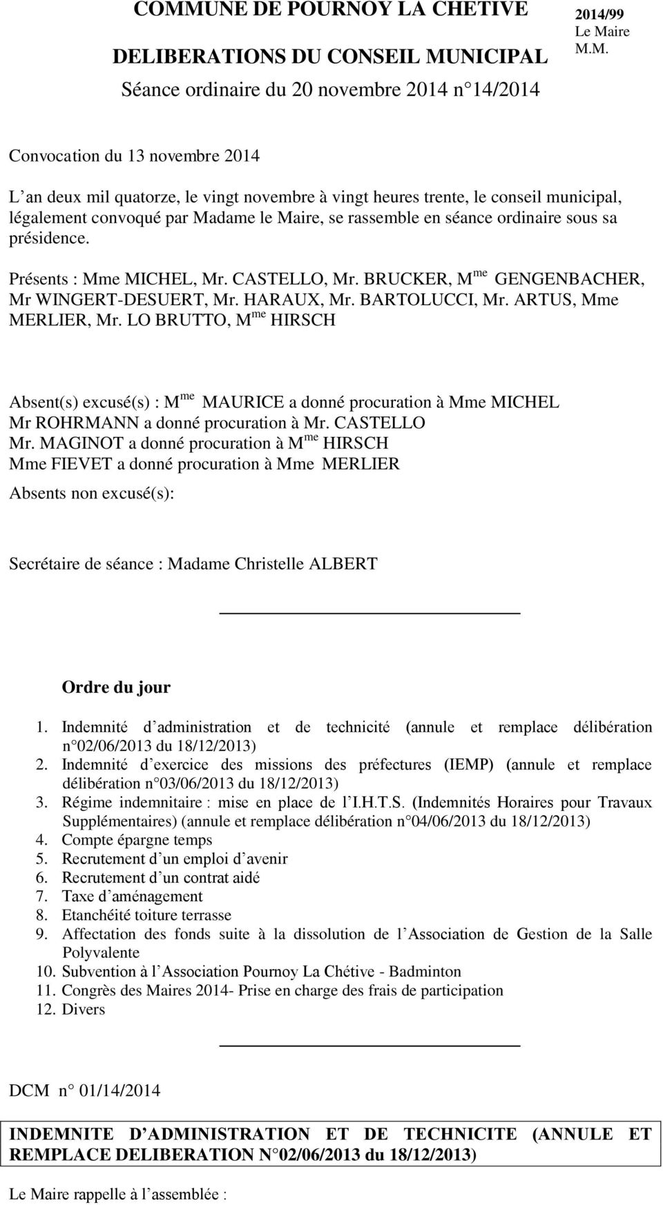 LO BRUTTO, M me HIRSCH Absent(s) excusé(s) : M me MAURICE a donné procuration à Mme MICHEL Mr ROHRMANN a donné procuration à Mr. CASTELLO Mr.