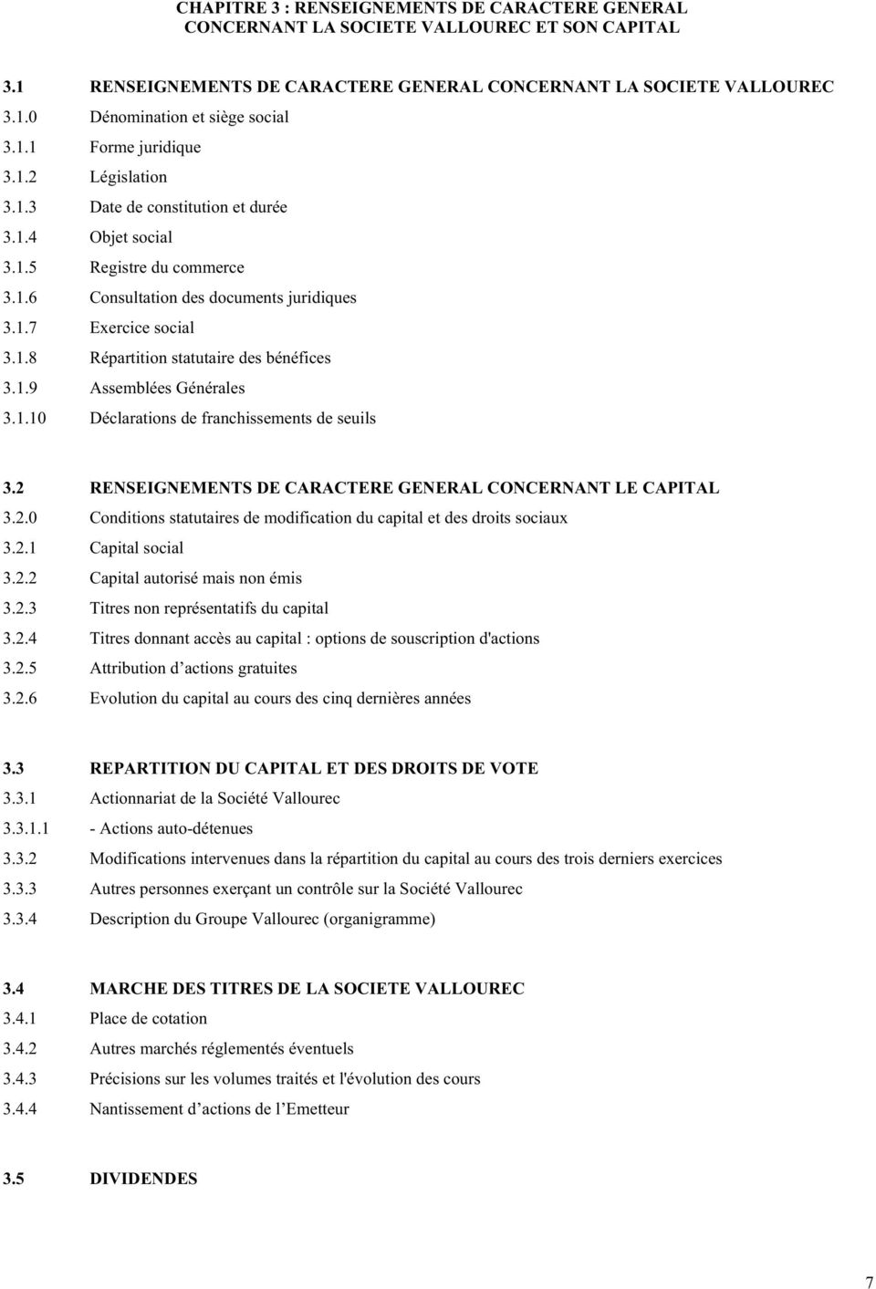 1.9 Assemblées Générales 3.1.10 Déclarations de franchissements de seuils 3.2 RENSEIGNEMENTS DE CARACTERE GENERAL CONCERNANT LE CAPITAL 3.2.0 Conditions statutaires de modification du capital et des droits sociaux 3.