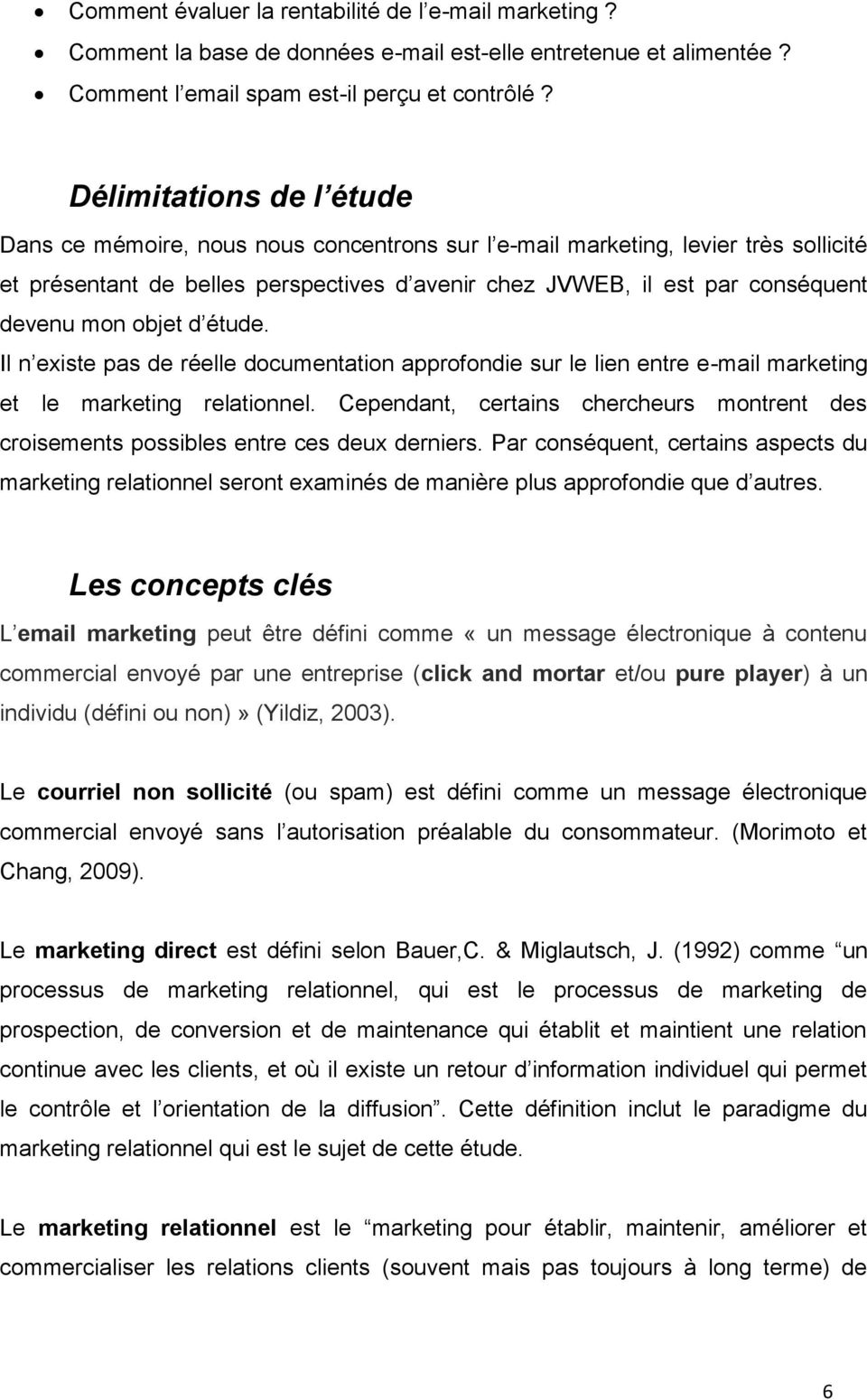 mon objet d étude. Il n existe pas de réelle documentation approfondie sur le lien entre e-mail marketing et le marketing relationnel.