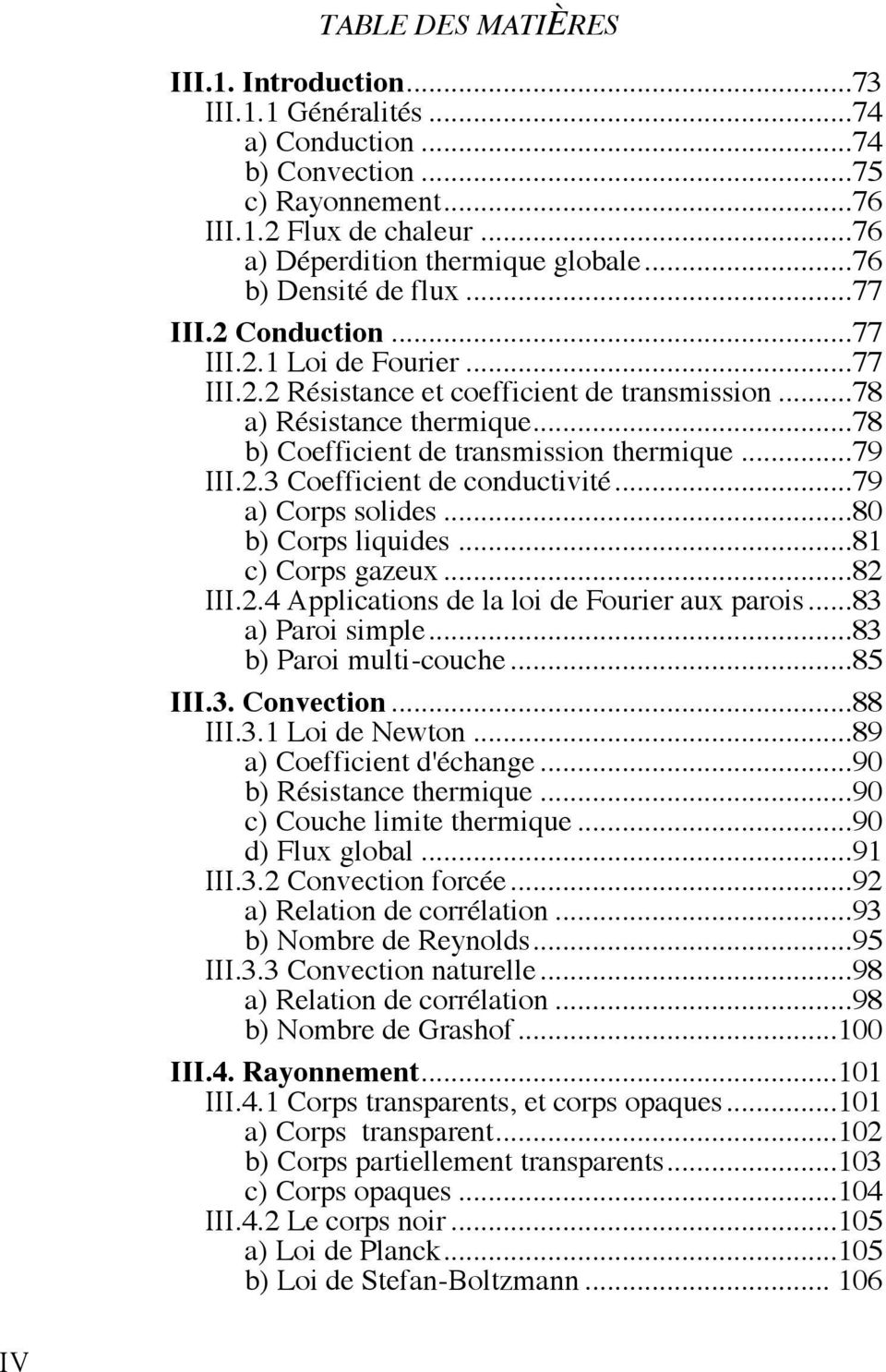 ..78 b) Coefficient de transmission thermique...79 III.2.3 Coefficient de conductivité...79 a) Corps solides...80 b) Corps liquides...81 c) Corps gazeux...82 III.2.4 Applications de la loi de Fourier aux parois.