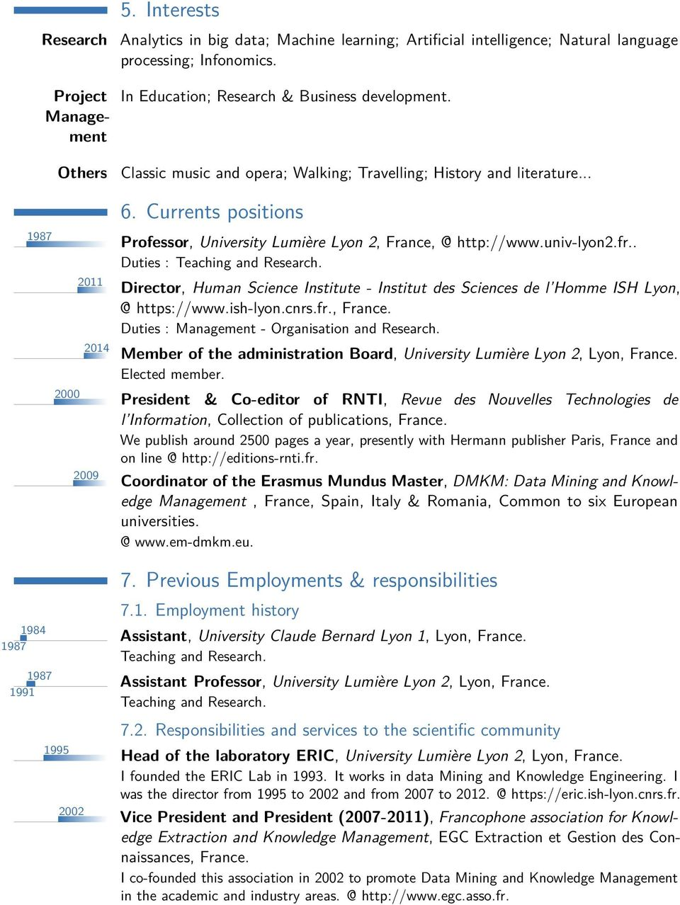 Currents positions Professor, University Lumière Lyon 2, France, @ http://www.univ-lyon2.fr.. Duties : Teaching and Research.