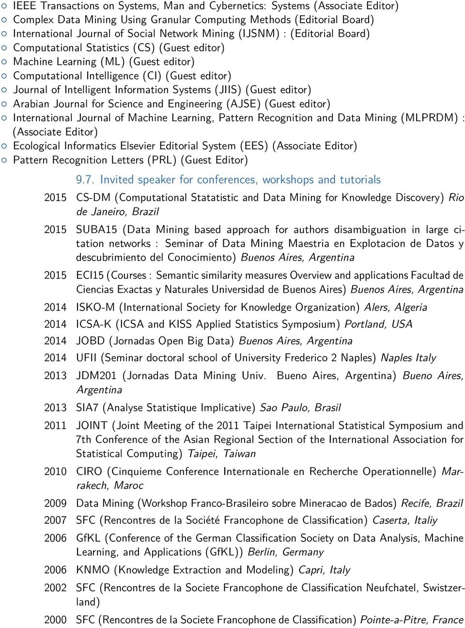 (JIIS) (Guest editor) Arabian Journal for Science and Engineering (AJSE) (Guest editor) International Journal of Machine Learning, Pattern Recognition and Data Mining (MLPRDM) : (Associate Editor)