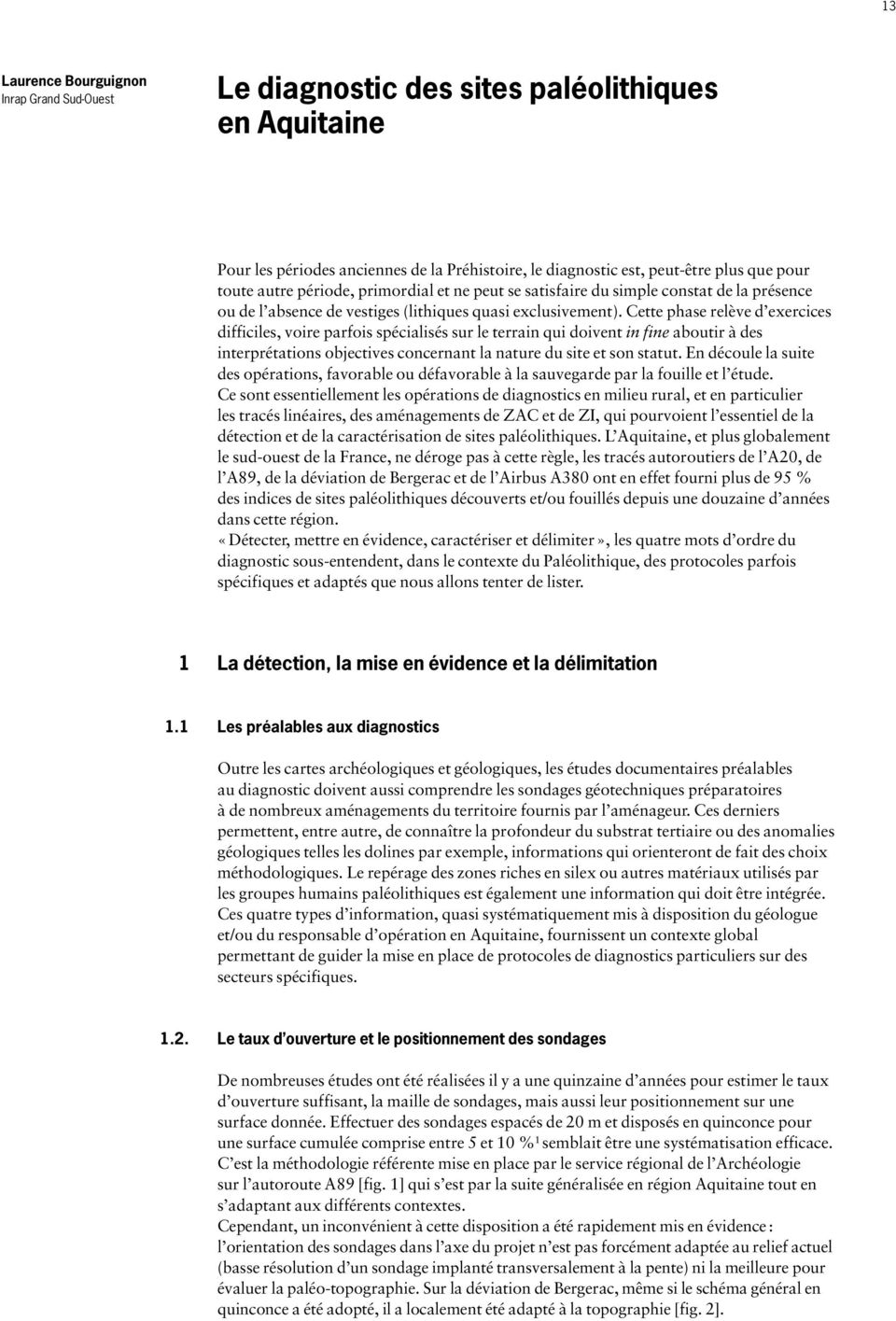 Cette phase relève d exercices difficiles, voire parfois spécialisés sur le terrain qui doivent in fine aboutir à des interprétations objectives concernant la nature du site et son statut.