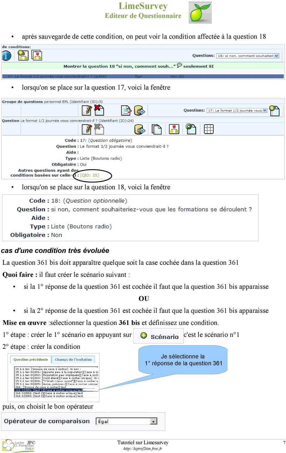 question 361 est cochée il faut que la question 361 bis apparaisse OU si la 2 réponse de la question 361 est cochée il faut que la question 361 bis apparaisse Mise en œuvre :sélectionner la question