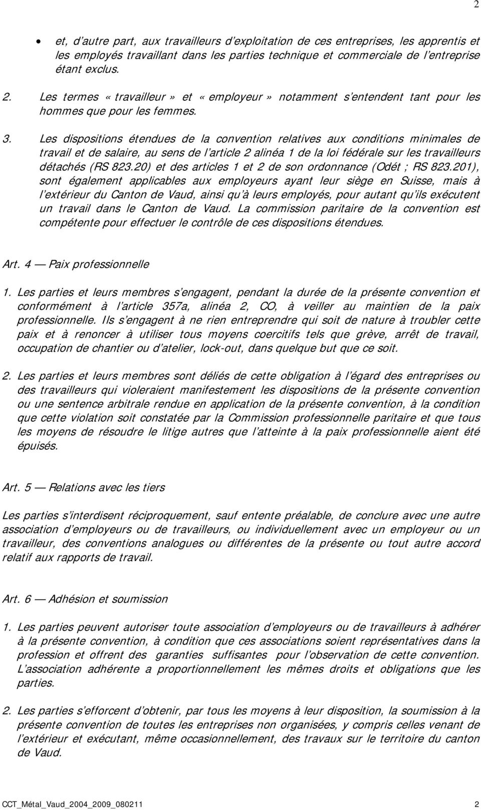 Les dispositions étendues de la convention relatives aux conditions minimales de travail et de salaire, au sens de l article 2 alinéa 1 de la loi fédérale sur les travailleurs détachés (RS 823.