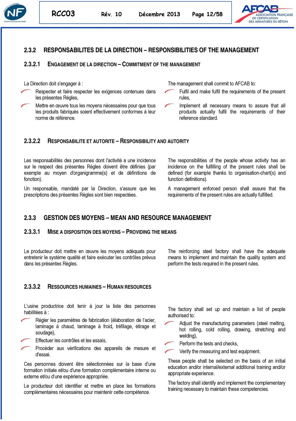 58 2.3.2 RESPONSABILITES DE LA DIRECTION RESPONSIBILITIES OF THE MANAGEMENT 2.3.2.1 ENGAGEMENT DE LA DIRECTION COMMITMENT OF THE MANAGEMENT La Direction doit s'engager à : Respecter et faire