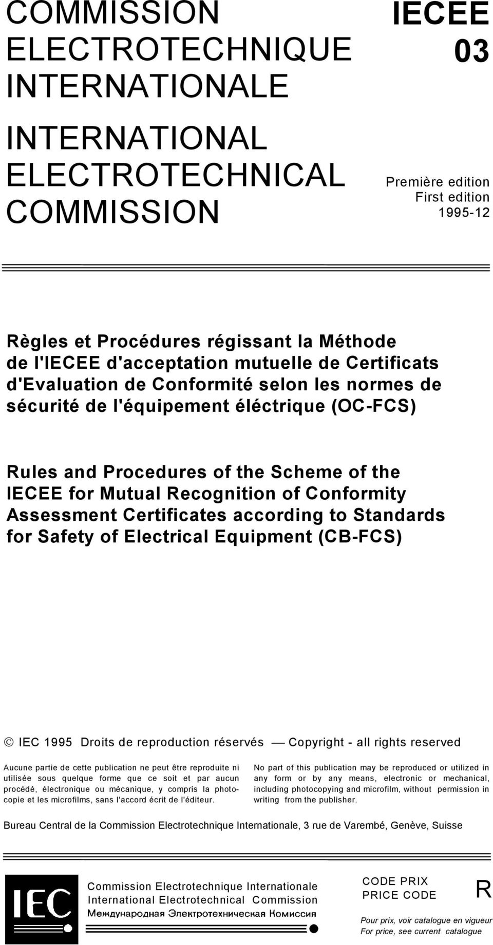 Conformity Assessment Certificates according to Standards for Safety of Electrical Equipment (CB-FCS) IEC 1995 Droits de reproduction réservés Copyright - all rights reserved Aucune partie de cette