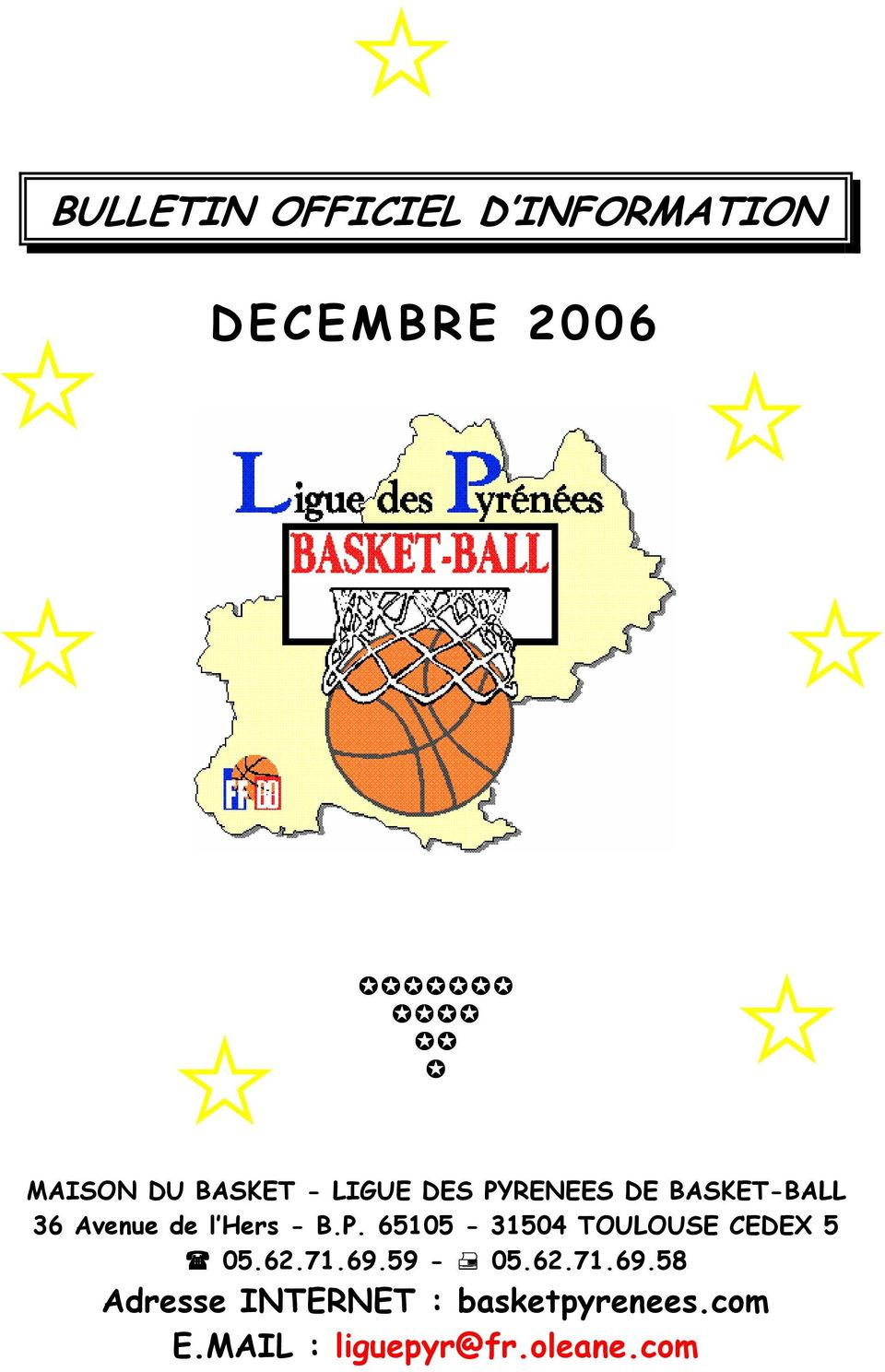 62.71.69.59-05.62.71.69.58 Adresse INTERNET : basketpyrenees.