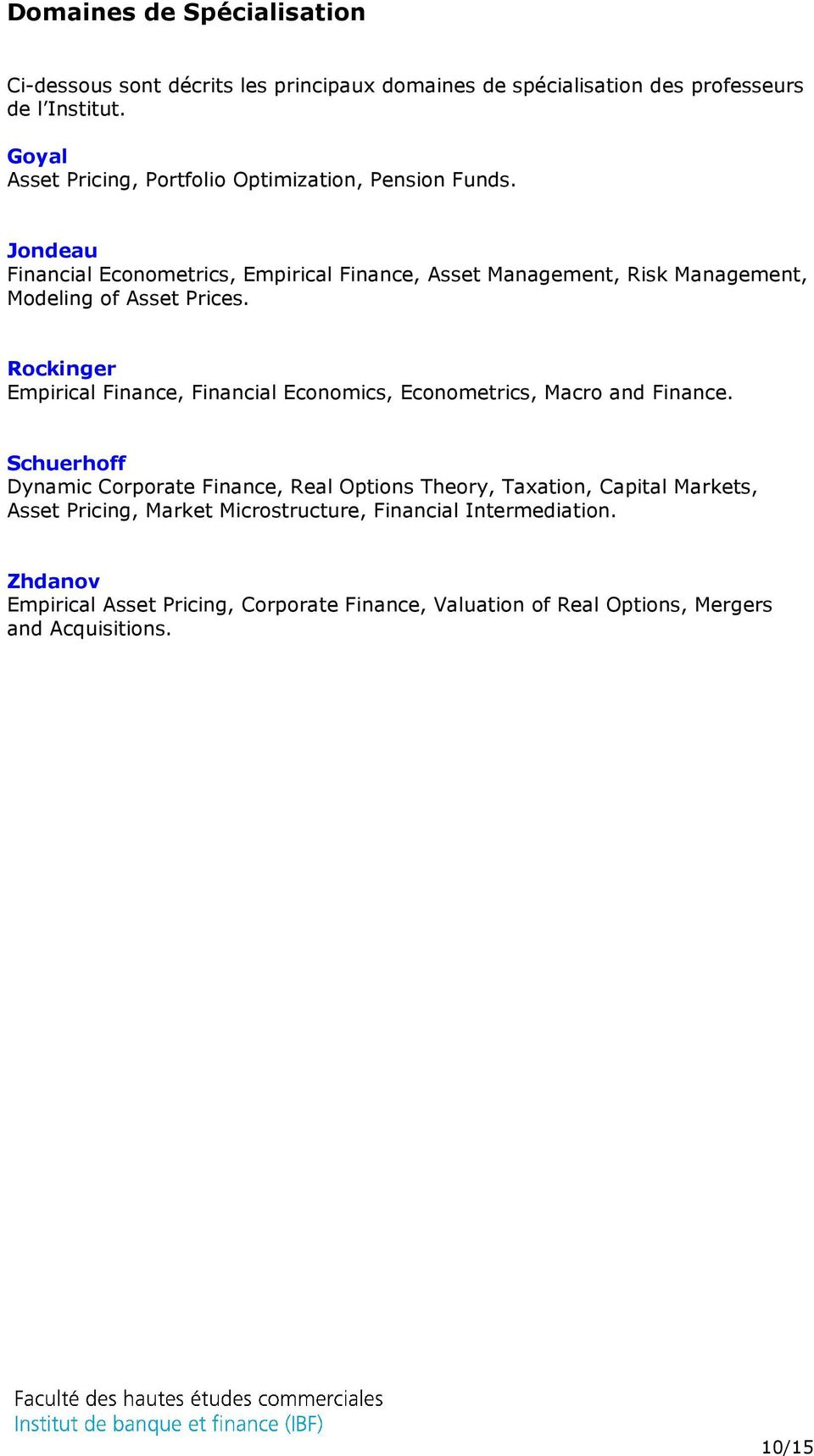Jondeau Financial Econometrics, Empirical Finance, Asset Management, Risk Management, Modeling of Asset Prices.
