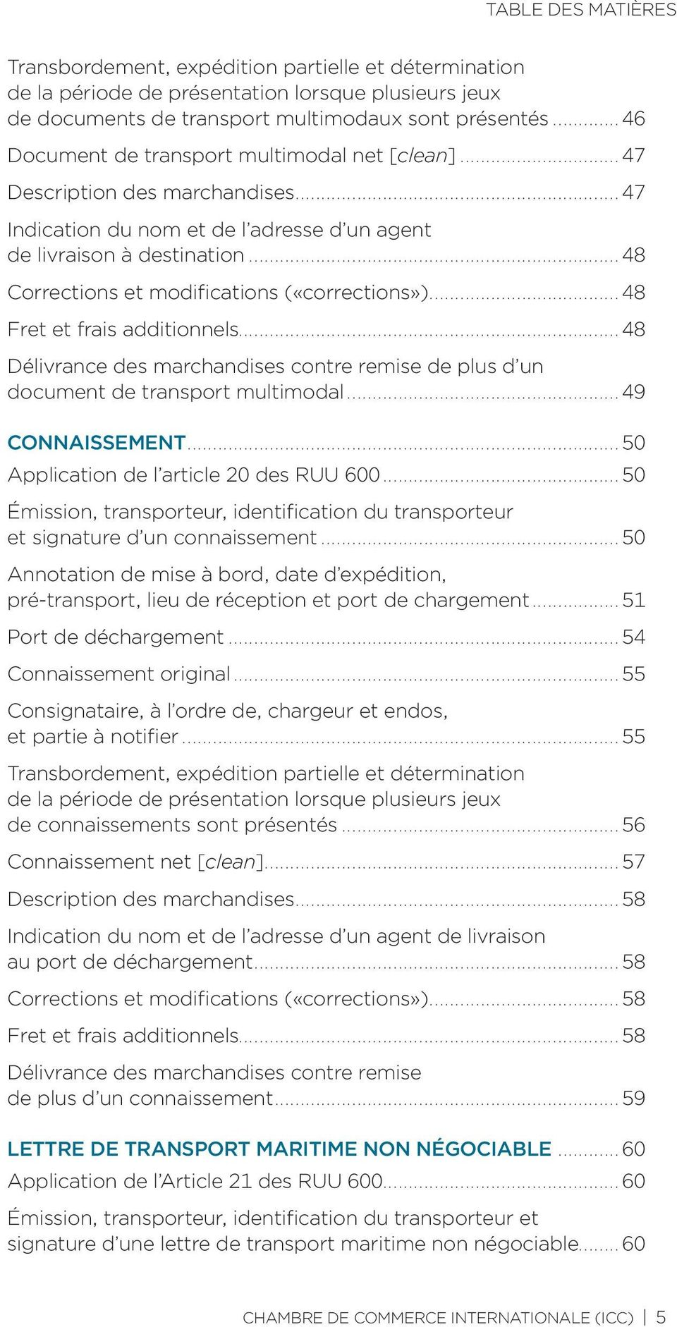 ..48 Corrections et modifications («corrections»)...48 Fret et frais additionnels...48 Délivrance des marchandises contre remise de plus d un document de transport multimodal...49 CONNAISSEMENT.