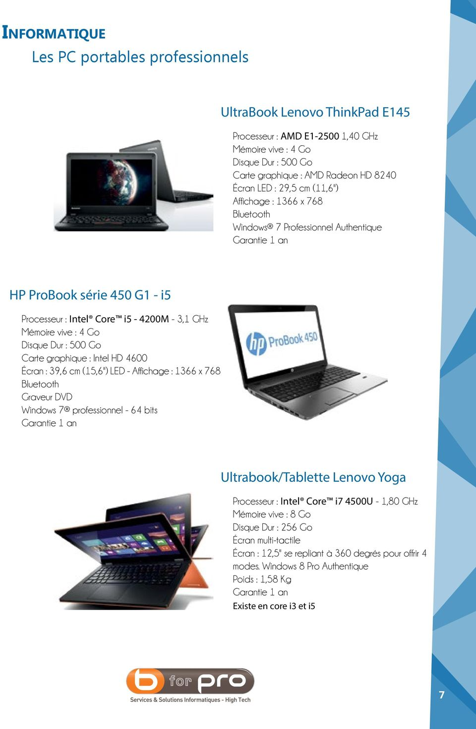 "Dur : 500 Go Carte graphique : Intel HD 4600 écran : 39,6 cm (15,6"") LED - Affichage : 1366 x 768 Bluetooth Graveur DVD Windows 7 professionnel - 64 bits Garantie 1 an Ultrabook/Tablette Lenovo Yoga"