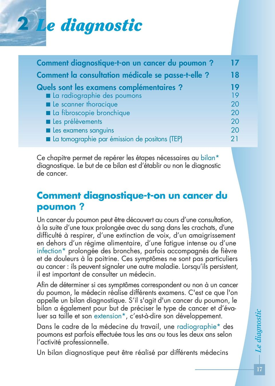 de repérer les étapes nécessaires au bilan* diagnostique. Le but de ce bilan est d établir ou non le diagnostic de cancer. Comment diagnostique-t-on un cancer du poumon?