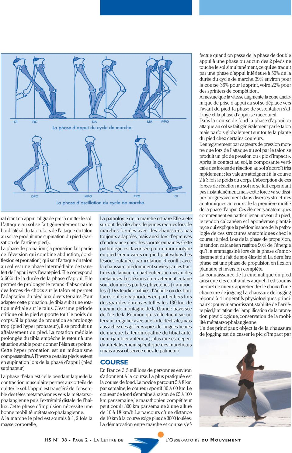 La phase de pronation (la pronation fait partie de l éversion qui combine abduction,dorsiflexion et pronation) qui suit l attaque du talon au sol,est une phase intermédiaire de transfert de l appui