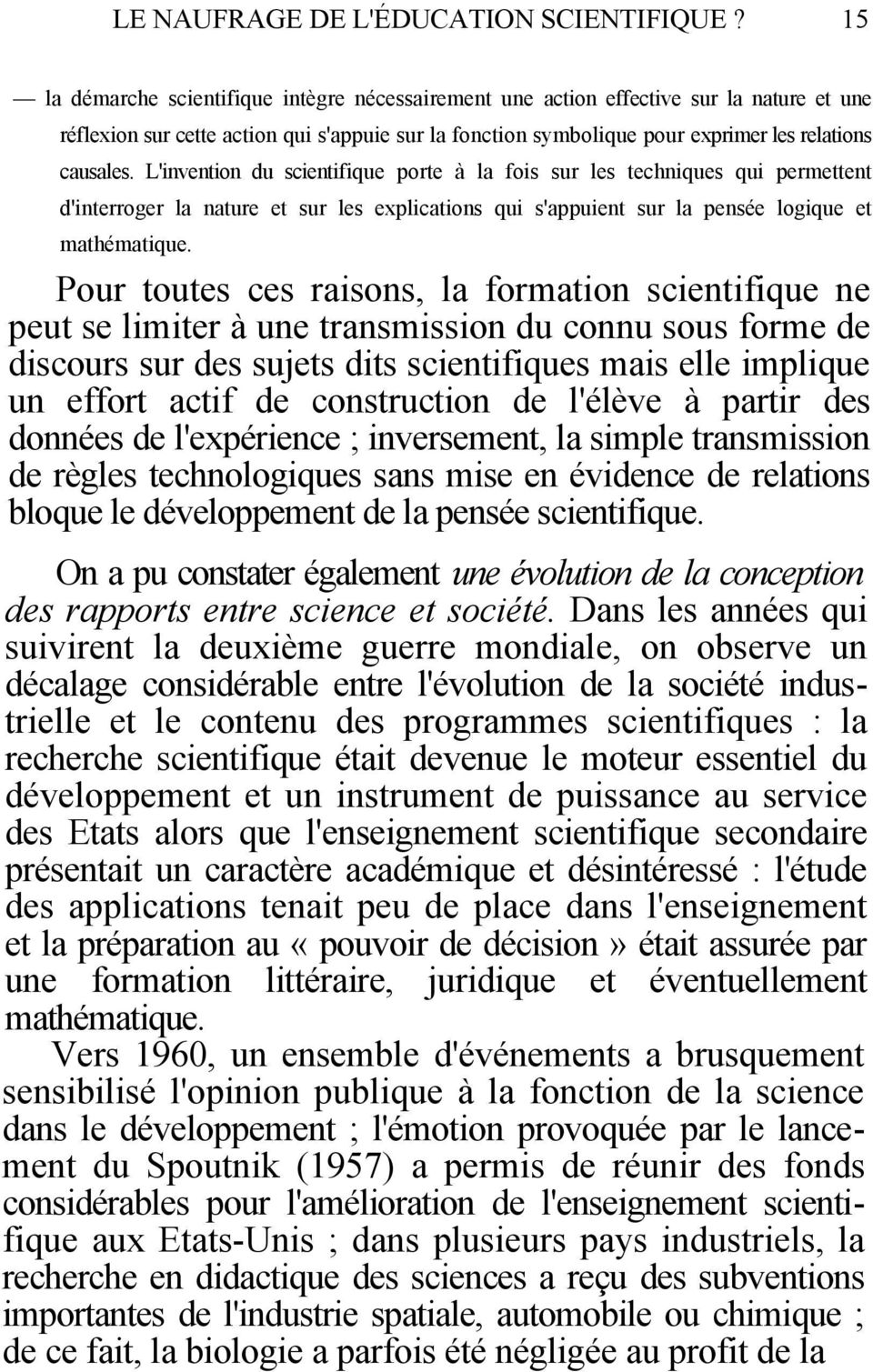 L'invention du scientifique porte à la fois sur les techniques qui permettent d'interroger la nature et sur les explications qui s'appuient sur la pensée logique et mathématique.