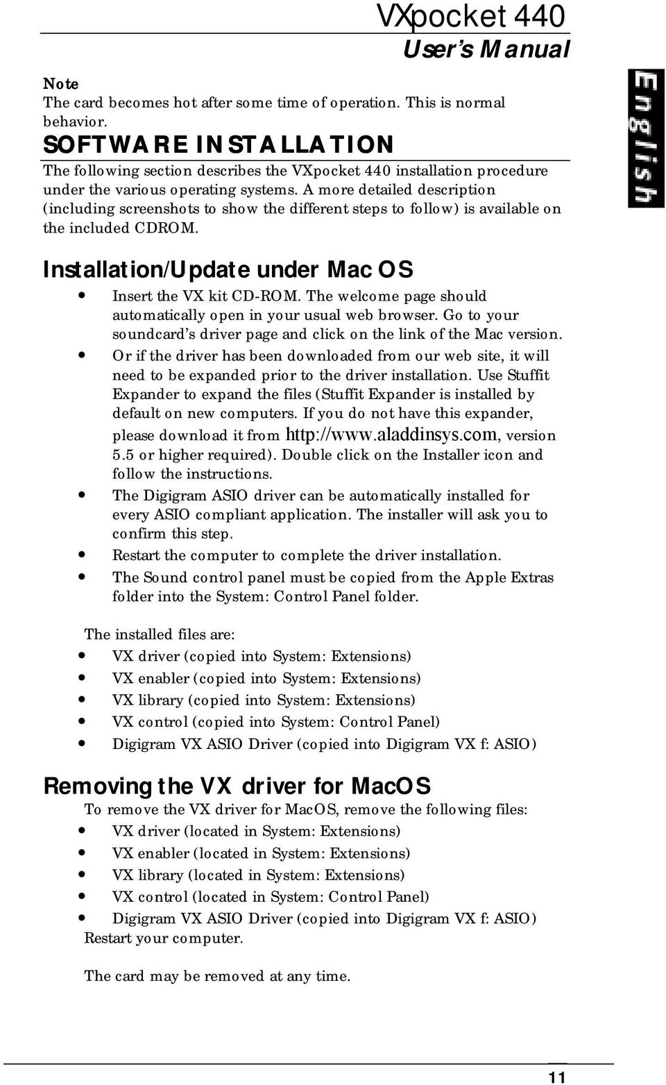 A more detailed description (including screenshots to show the different steps to follow) is available on the included CDROM. Installation/Update under Mac OS Insert the VX kit CD-ROM.
