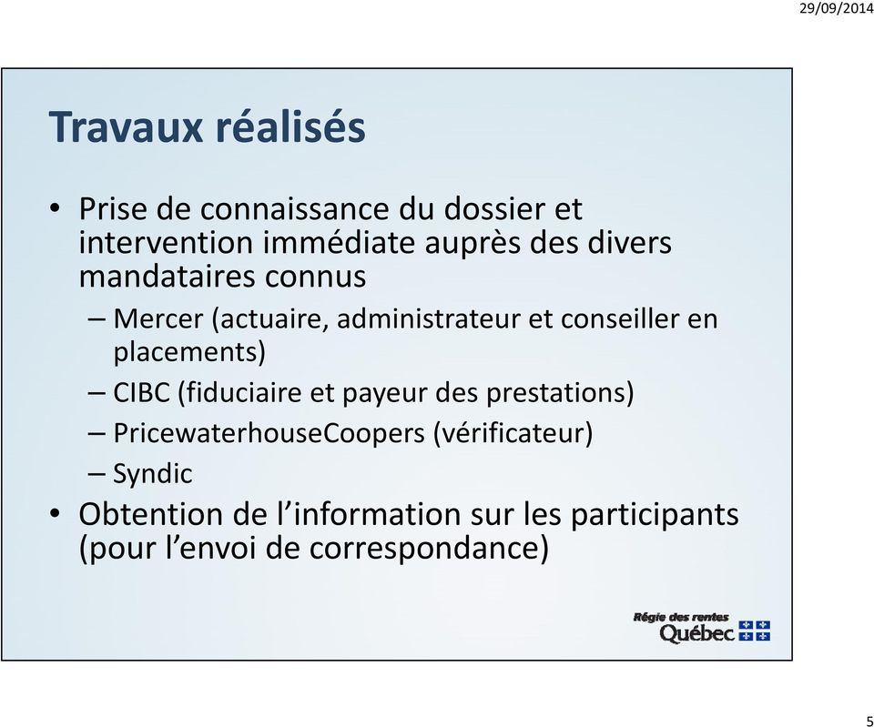 placements) CIBC (fiduciaire et payeur des prestations) PricewaterhouseCoopers