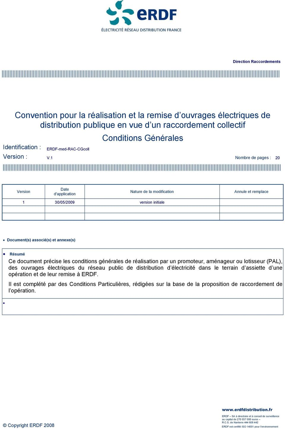 1 Nombre de pages : 20 Version Date d'application Nature de la modification Annule et remplace 1 30/05/2009 version initiale Document(s) associé(s) et annexe(s) Résumé Ce document précise les