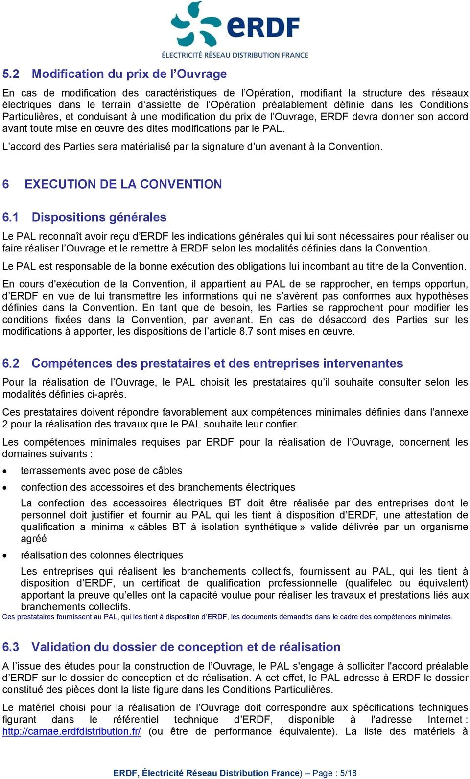 PAL. L accord des Parties sera matérialisé par la signature d un avenant à la Convention. 6 EXECUTION DE LA CONVENTION 6.