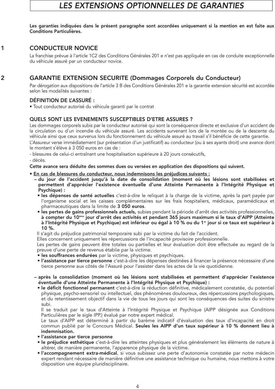 2 GARANTIE EXTENSION SECURITE (Dommages Corporels du Conducteur) Par dérogation aux dispositions de l article 3 B des Conditions Générales 201 e la garantie extension sécurité est accordée selon les