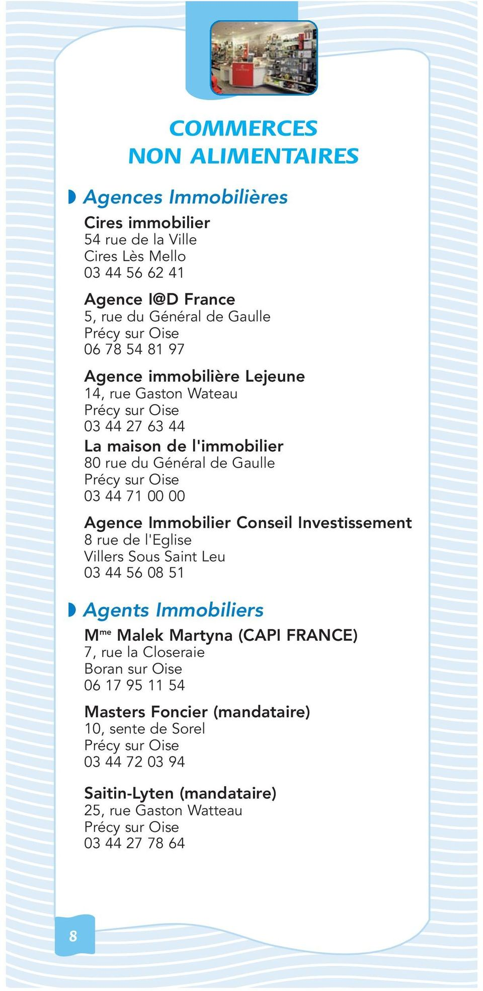 00 Agence Immobilier Conseil Investissement 8 rue de l'eglise 03 44 56 08 51 Agents Immobiliers M me Malek Martyna (CAPI FRANCE) 7, rue la