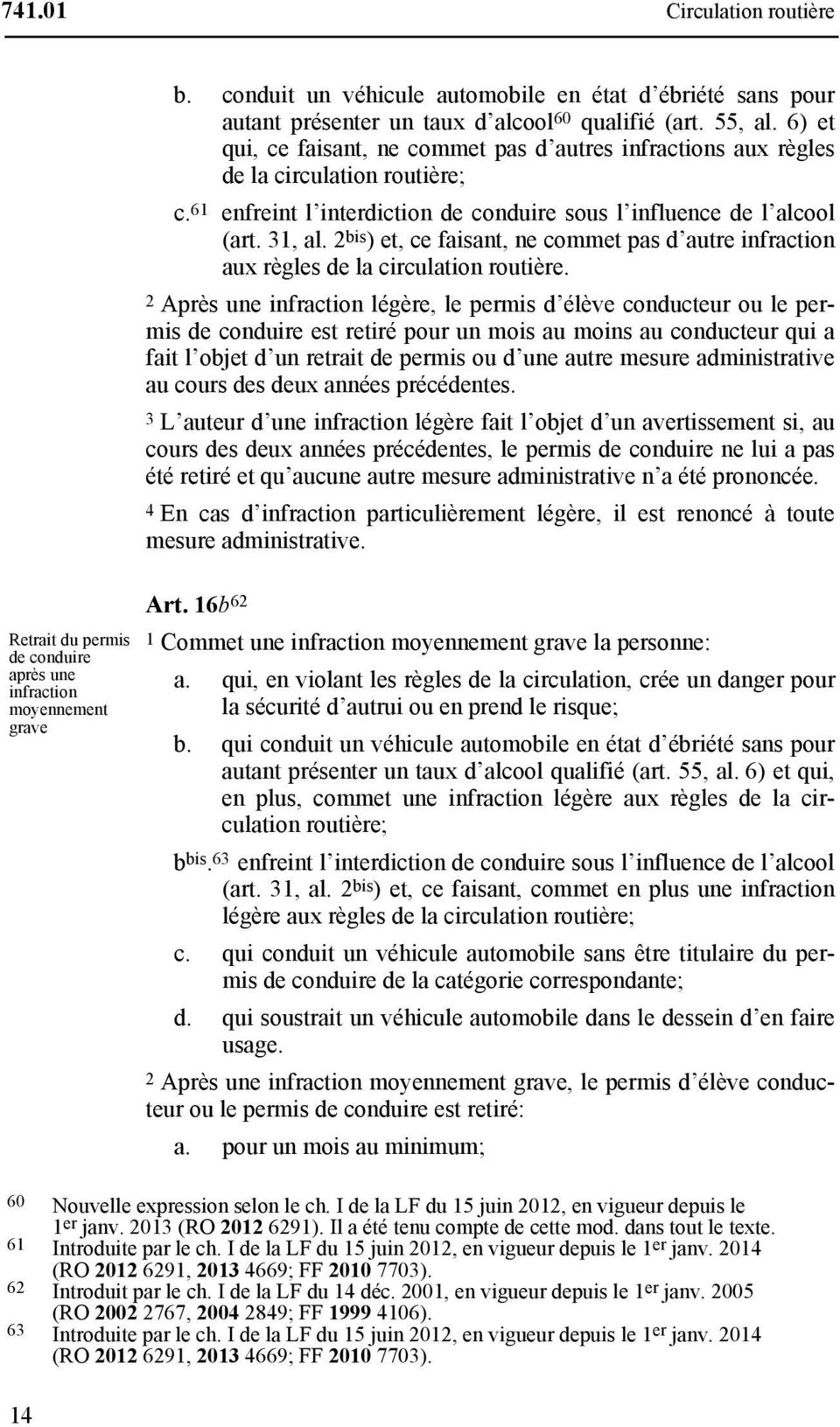 6) et qui, ce faisant, ne commet pas d autres infractions aux règles de la circulation routière; c. 61 enfreint l interdiction de conduire sous l influence de l alcool (art. 31, al.