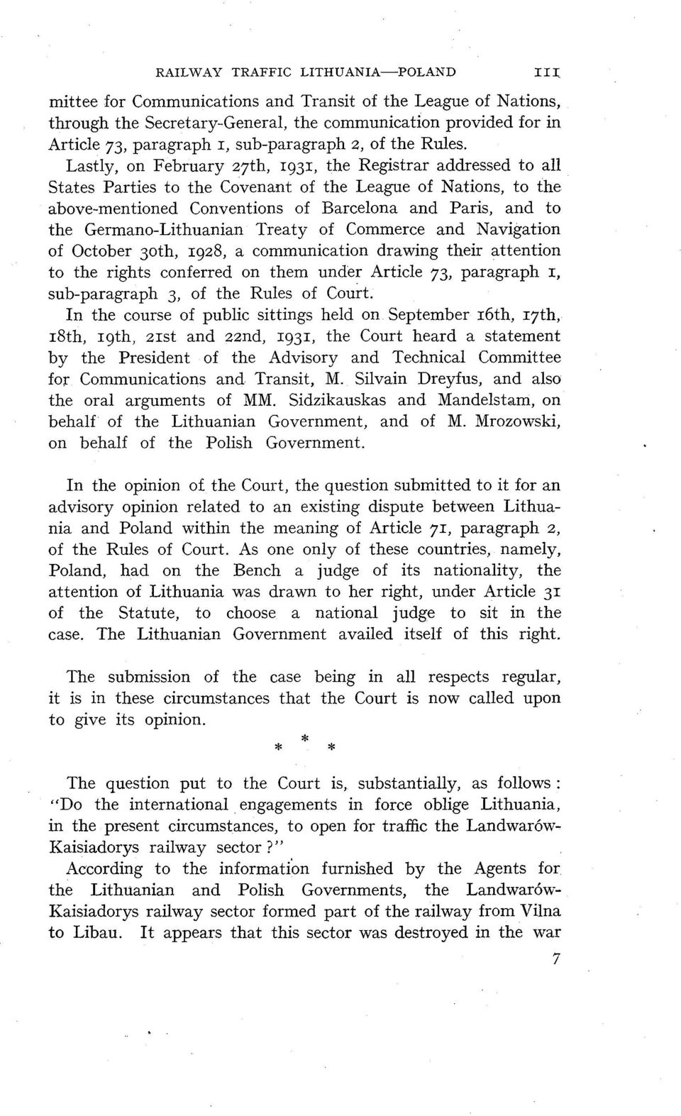 Lastly, on February 27th, 1931, the Registrar addressed to al1 States Parties to the Covenant of the League of Nations, to the above-mentioned Conventions of Barcelona and Paris, and to the