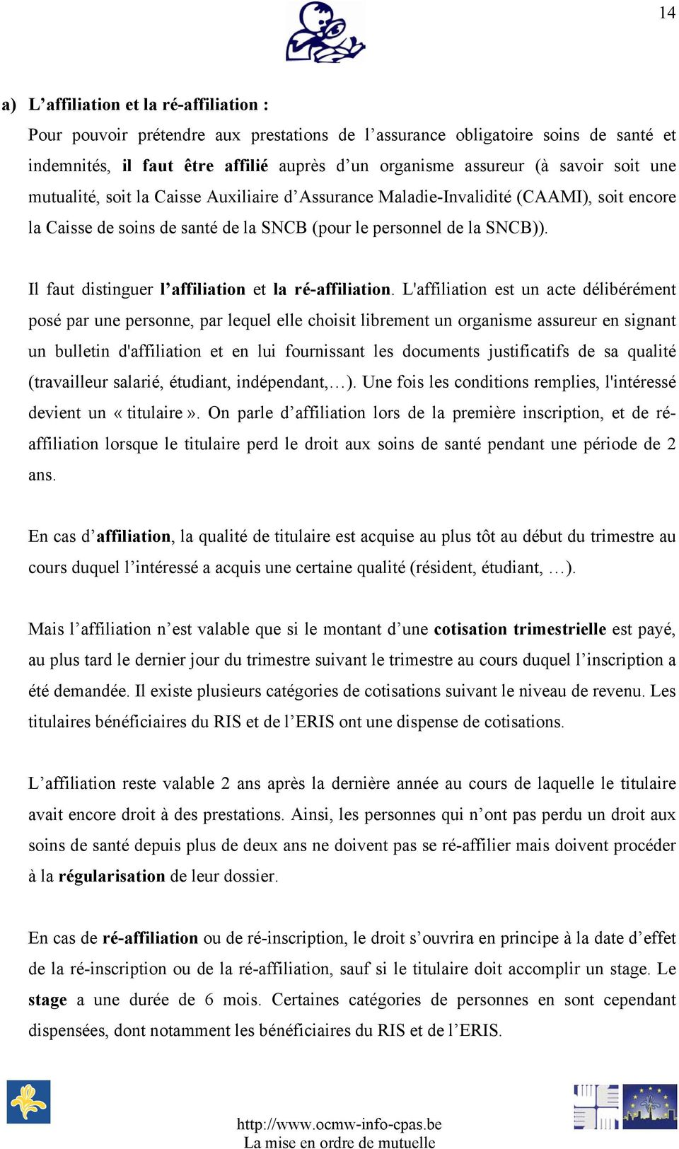 Il faut distinguer l affiliation et la ré-affiliation.