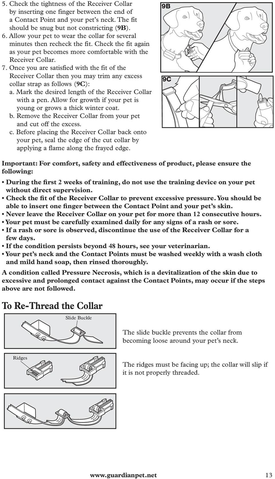 Once you are satisfied with the fit of the Receiver Collar then you may trim any excess collar strap as follows (9C): a. Mark the desired length of the Receiver Collar with a pen.