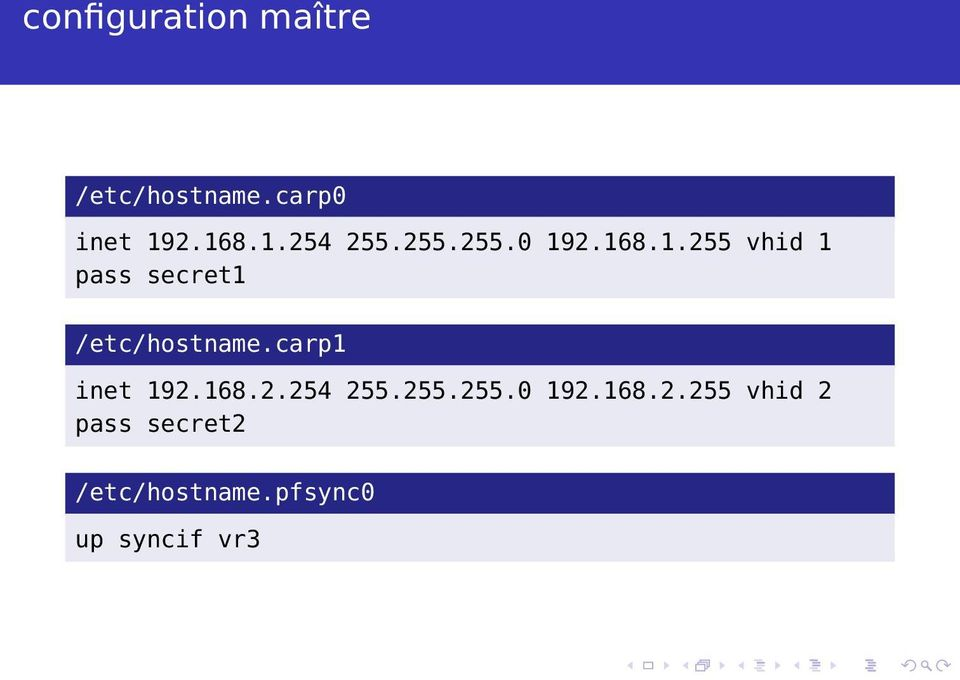carp1 inet 192.168.2.254 255.255.255.0 192.168.2.255 vhid 2 pass secret2 /etc/hostname.