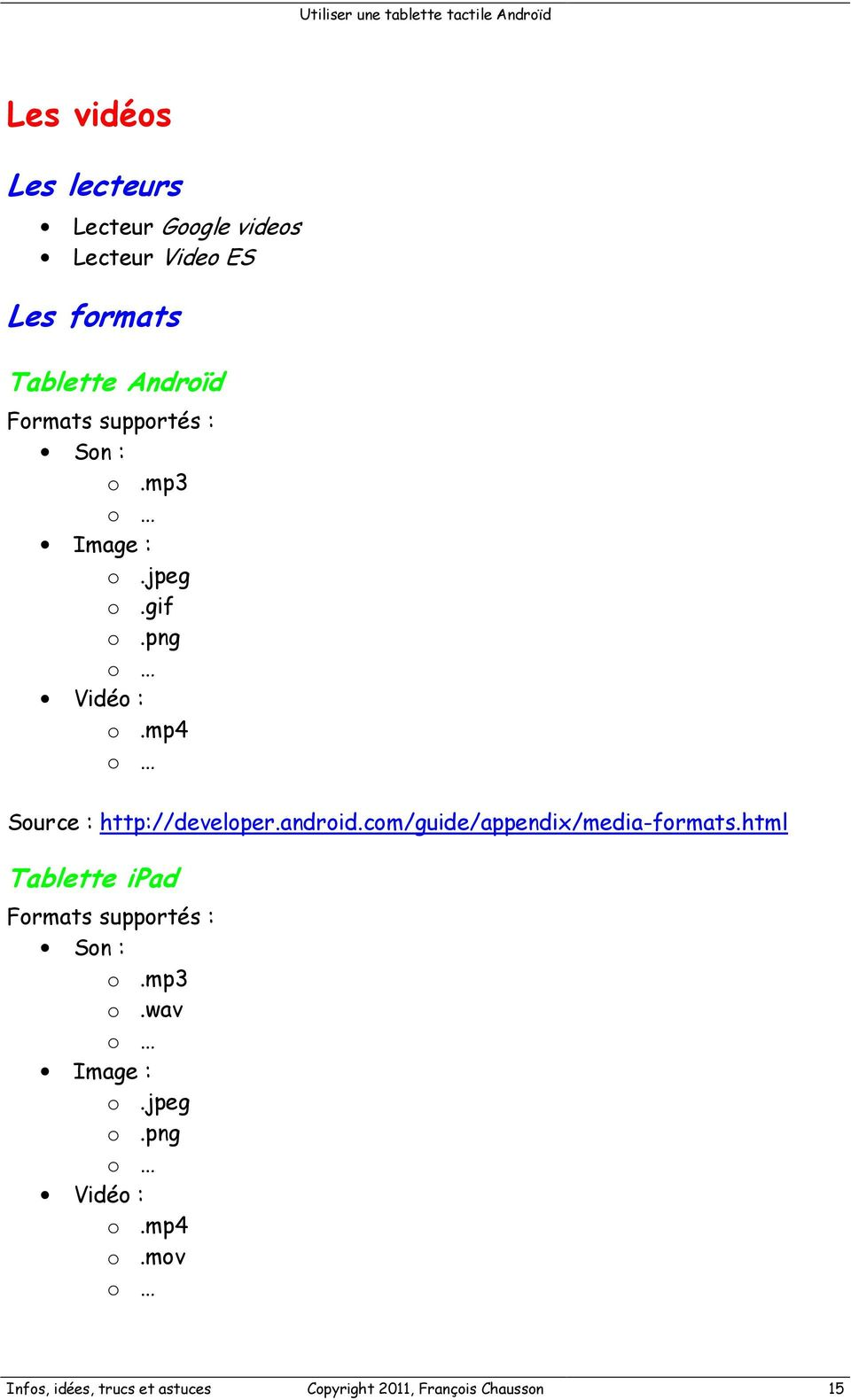android.com/guide/appendix/media-formats.html Tablette ipad Formats supportés : Son : o.mp3 o.