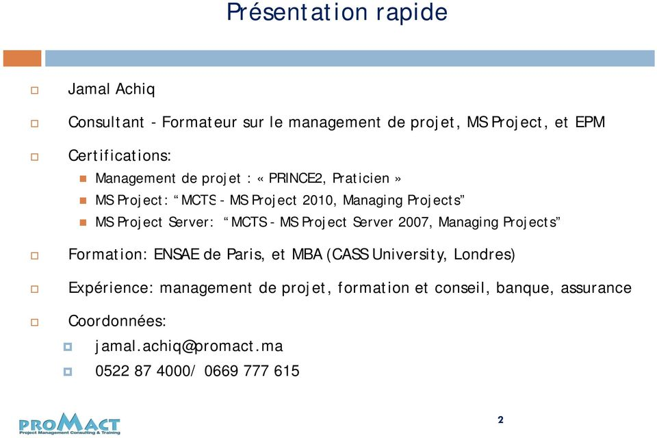 MCTS - MS Project Server 2007, Managing Projects Formation: ENSAE de Paris, et MBA (CASS University, Londres)