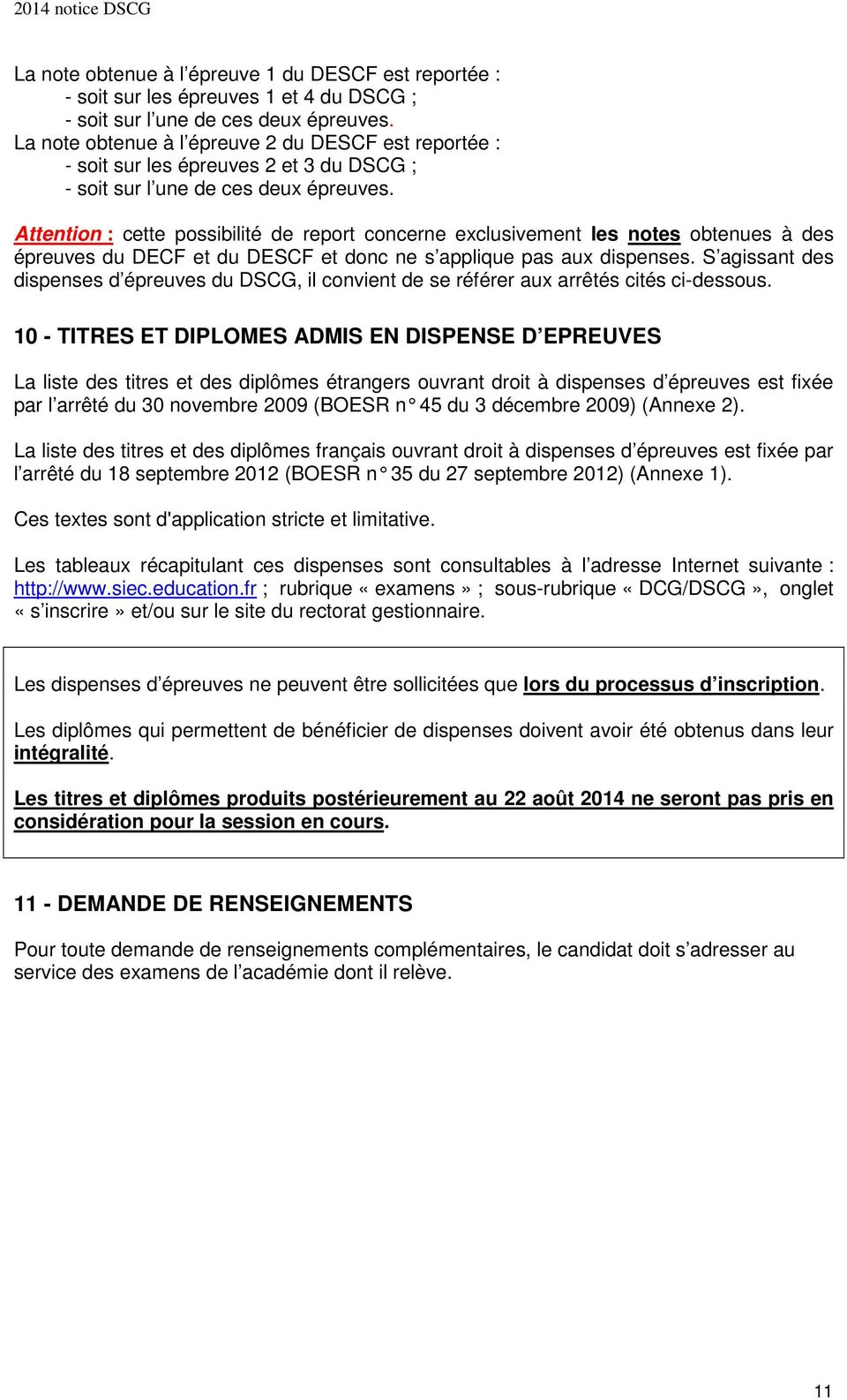 Attention : cette possibilité de report concerne exclusivement les notes obtenues à des épreuves du DECF et du DESCF et donc ne s applique pas aux dispenses.