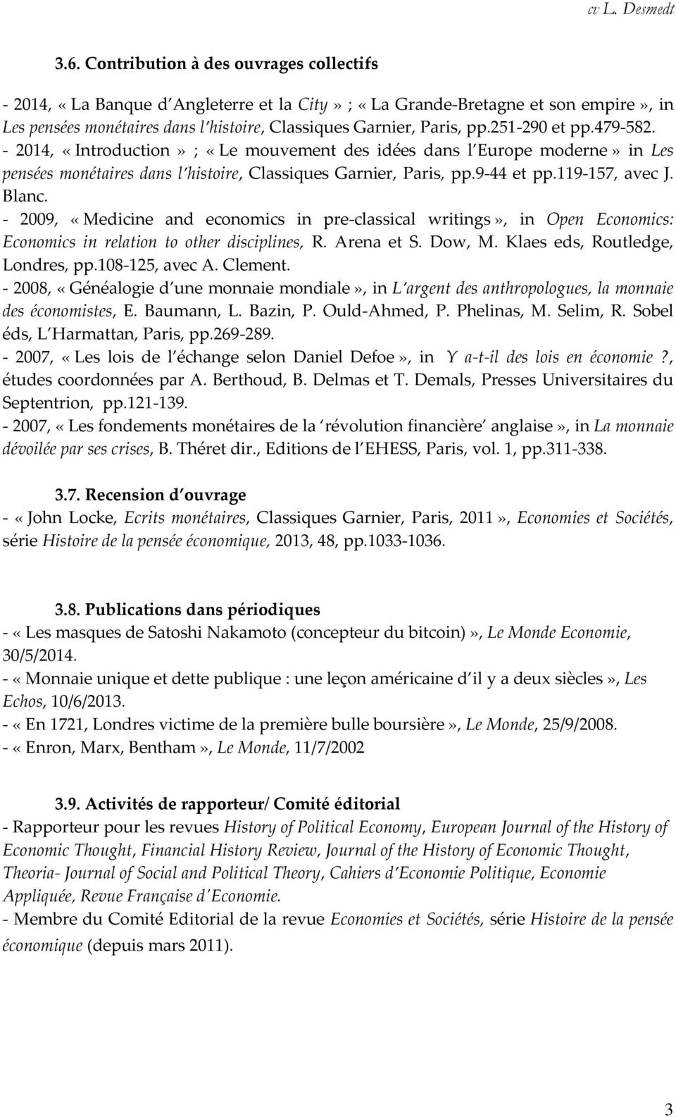 Blanc. - 2009, «Medicine and economics in pre-classical writings», in Open Economics: Economics in relation to other disciplines, R. Arena et S. Dow, M. Klaes eds, Routledge, Londres, pp.