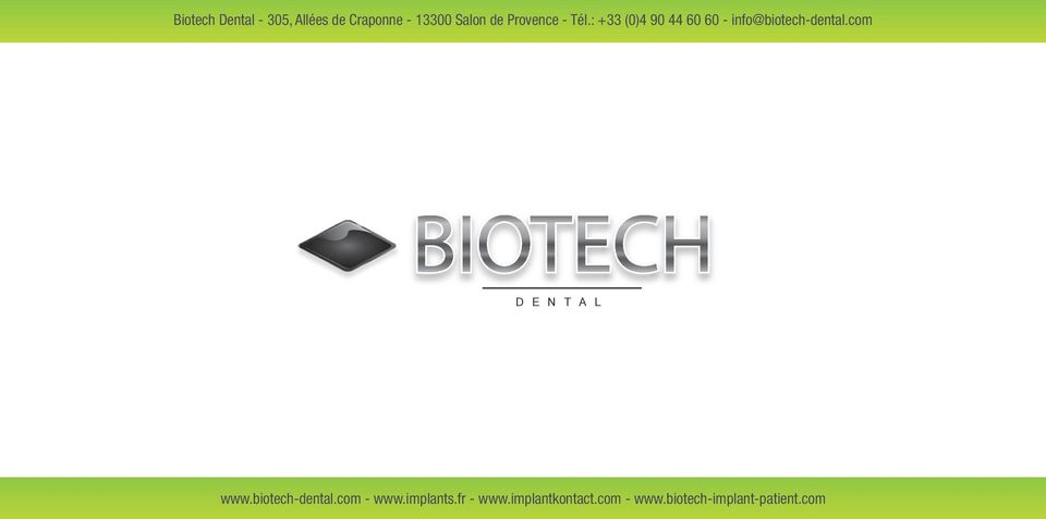 : +33 (0)4 90 44 60 60 - info@biotech-dental.