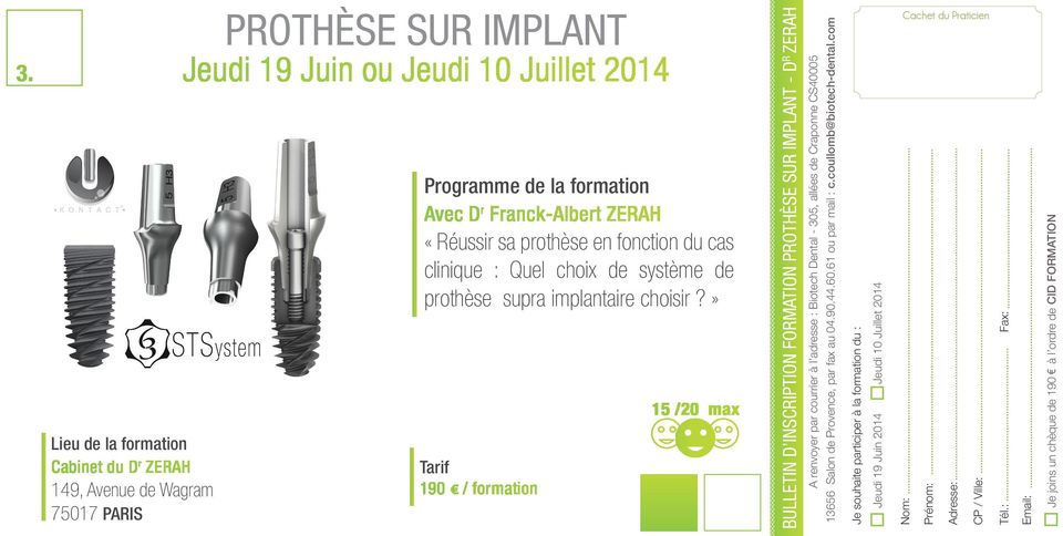 » Tarif 190 / formation 15 /20 max BULLETIN D INSCRIPTION FORMATION PROTHÈSE SUR IMPLANT - D R ZERAH A renvoyer par courrier à l adresse : Biotech Dental - 305, allées de Craponne CS40005 13656