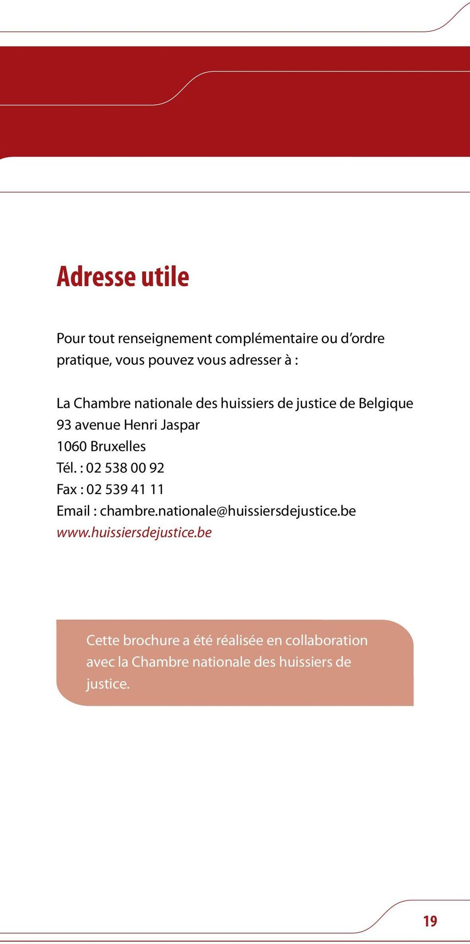 : 02 538 00 92 Fax : 02 539 41 11 Email : chambre.nationale@huissiersdejustice.be www.